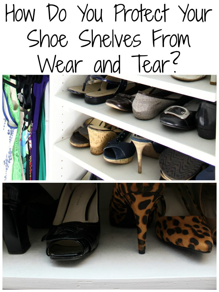 How do you protect your shoe shelves from wear and tear?
