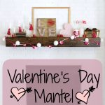 Valentine's Day Mantel {2017}