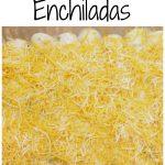 Cheesy Chicken Enchiladas – A Family Favorite