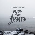 Friday Feelings – Keeping My Eyes on Jesus