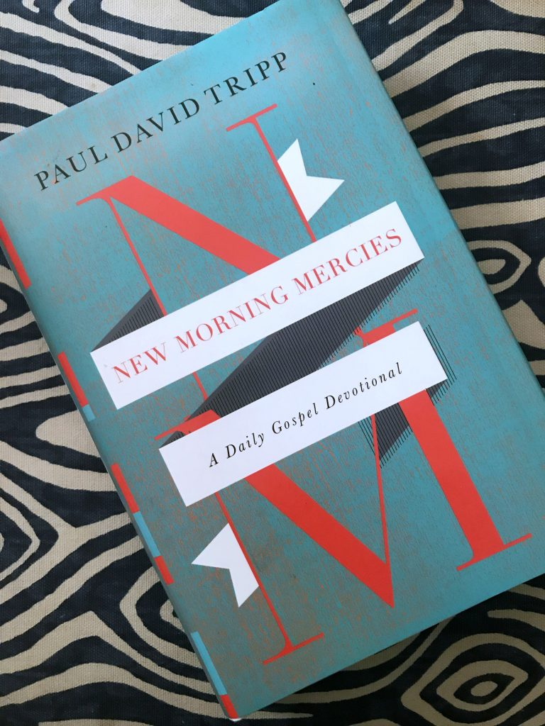 New Morning Mercies by Paul David Tripp - great daily devotion book